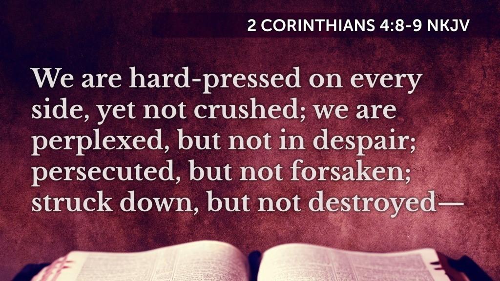 2 Cor 4: 8-9