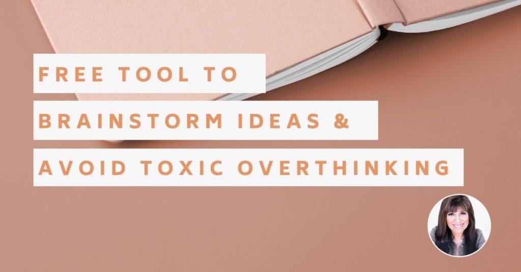 Free Tool to Brainstorm Ideas & Avoid Toxic Overthinking