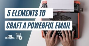 5 Basic Elements You Need to Craft a Powerful Email